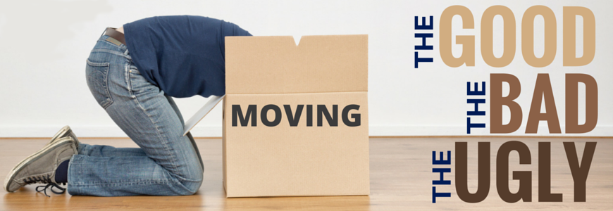 Moving: The Good The Bad and The Ugly